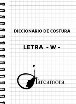 DICCIONARIO DE COSTURA  LETRA – W –